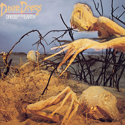 Dregs Of The Earth von The Dixie Dregs