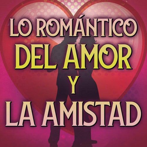 Lo Romántico Del Amor Y La Amistad by Various Artists