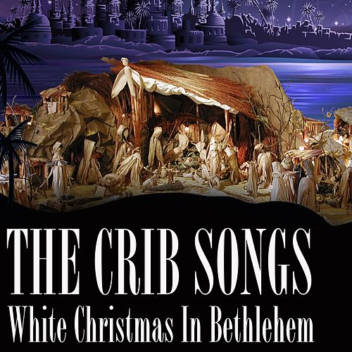 The Crib Songs (White Christmas In Bethlehem) de Various Artists