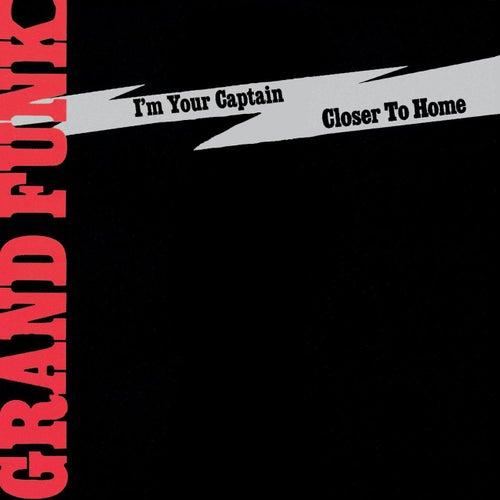 I'm Your Captain/Closer To Home de Grand Funk Railroad