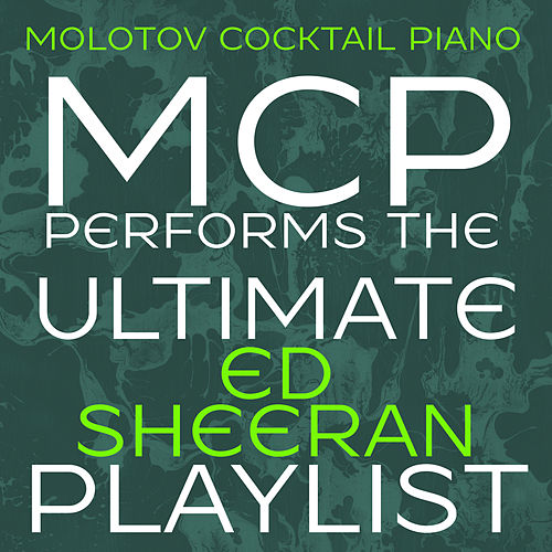 MCP Performs the Ultimate Ed Sheeran Playlist (Instrumental) by Molotov Cocktail Piano