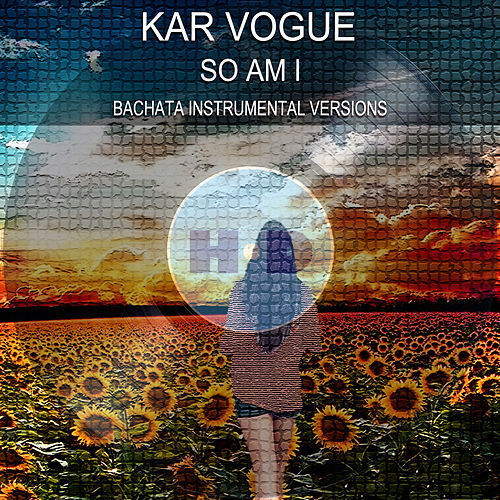 So Am I (Bachata Instrumental Versions) von Kar Vogue