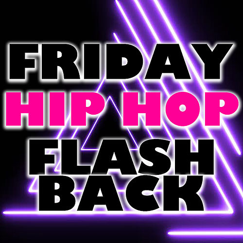Friday Hip Hop Flashback by Various Artists