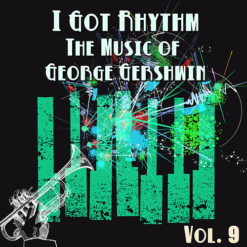I Got Rhythm, The Music of George Gershwin: Vol. 9 by George Gershwin