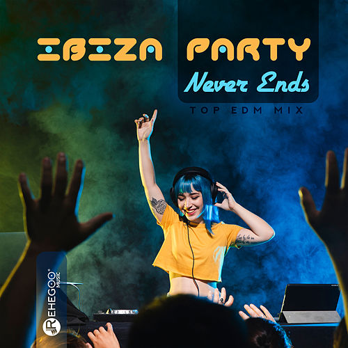Ibiza Party Never Ends: Top EDM Mix by Various Artists