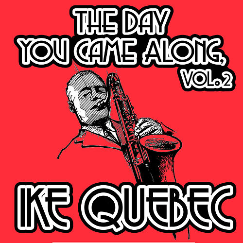 The Day You Came Along, Vol. 2 by Ike Quebec