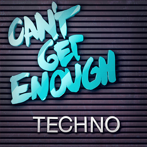 Can't Get Enough Techno de Various Artists