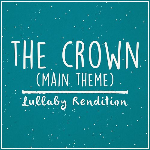 The Crown Main Theme (Lullaby Rendition) de Lullaby Dreamers