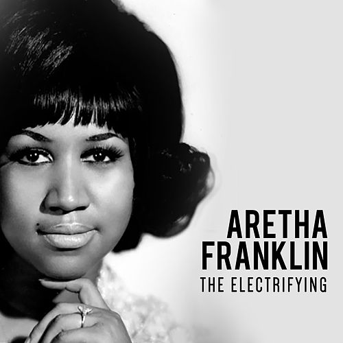The Electrifying: Aretha Franklin by Aretha Franklin