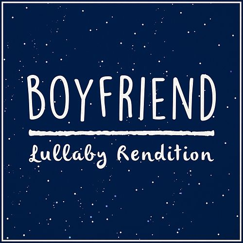 Boyfriend (Lullaby Rendition) de Lullaby Dreamers