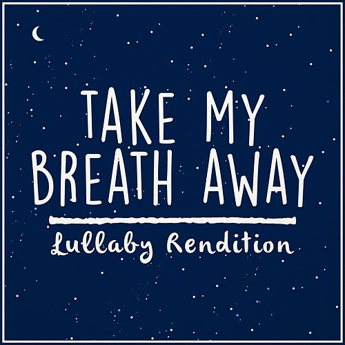 Take My Breath Away (Lullaby Rendition) von Lullaby Dreamers