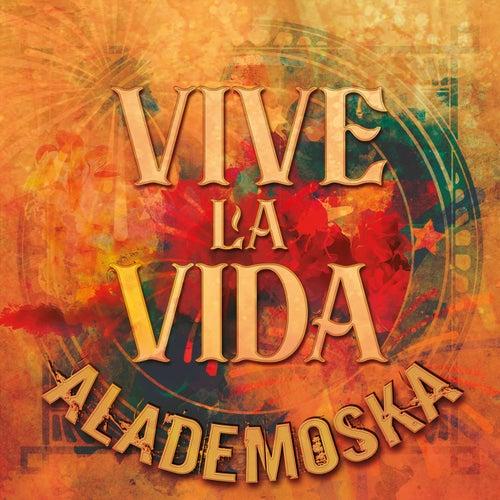 Vive la Vida de Alademoska