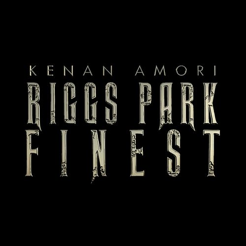 Riggs Park Finest by Kenan Amori