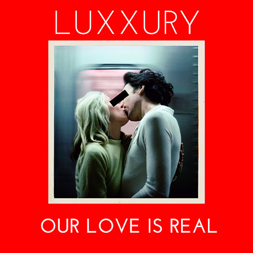 Our Love Is Real by Luxxury