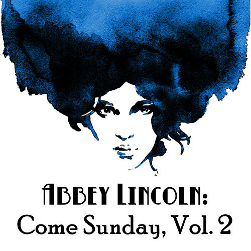 Abbey Lincoln: Come Sunday, Vol. 2 by Abbey Lincoln