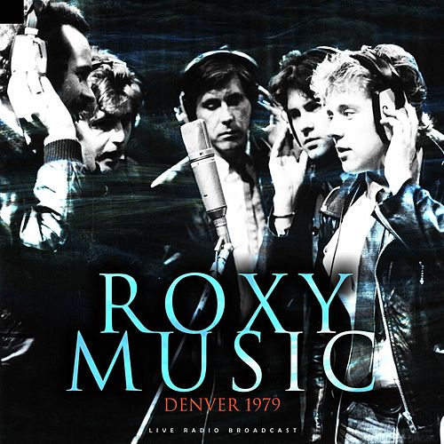 Denver 1979 (Live) by Roxy Music