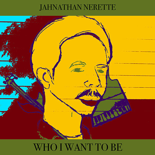 Who I Want To Be de Jahnathan Nerette