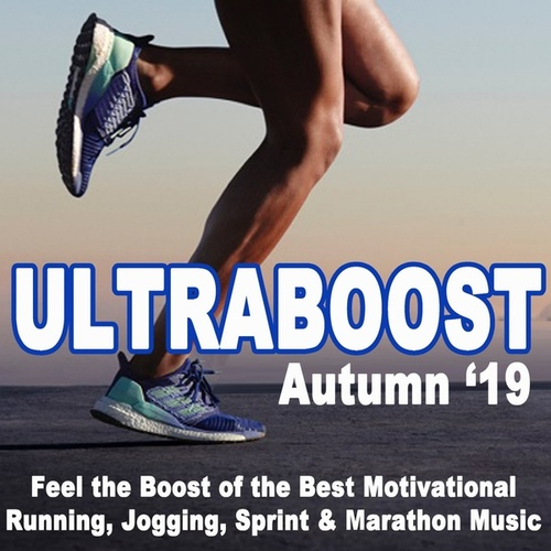 Ultraboost Autumn '19 (Feel the Boost of the Best Motivational Running, Jogging, Sprint & Marathon Uptempo Music Playlist to Make Every Run Tracker Workout to a Succes Pace) von Various Artists