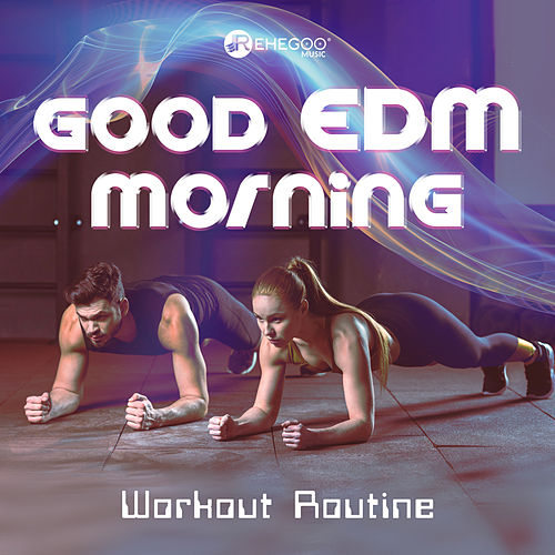 Good EDM Morning: Workout Routine by Various Artists