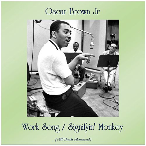 Work Song / Signifyin' Monkey (Remastered 2019) by Oscar Brown Jr.