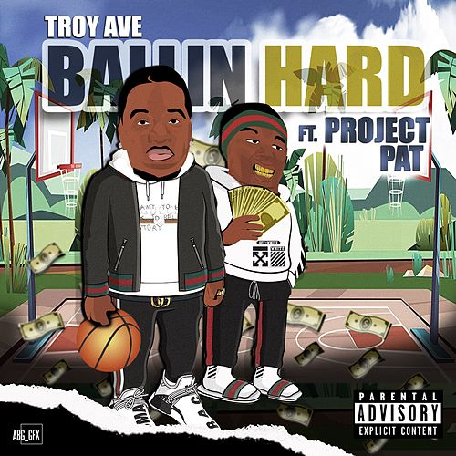 Ballin Hard (feat. Project Pat) by Troy Ave