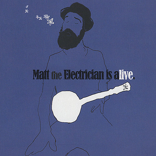 Matt the Electrician Is Alive van Matt The Electrician