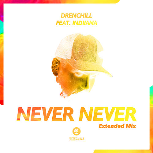 Never Never (Extended Mix) by Drenchill