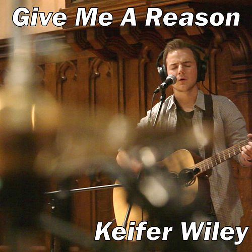 Give Me a Reason by Keifer Wiley