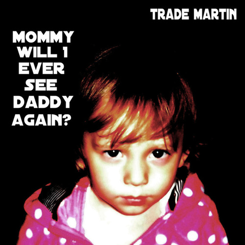 Mommy Will I Ever See Daddy Again by Trade Martin