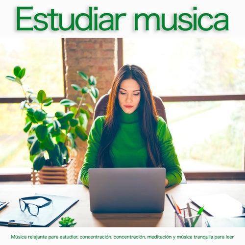 Estudiar musica: Música relajante para estudiar, concentración, concentración, meditación y música tranquila para leer de Musica Para Leer