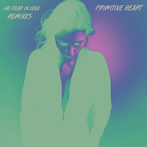 No Fear In Love (Remixes) by Primitive Heart