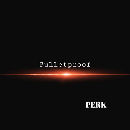 Bulletproof by Perk