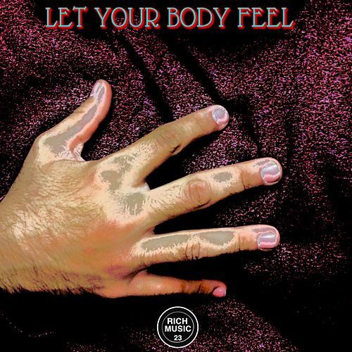 Let Your Body Feel by Richard Rivera