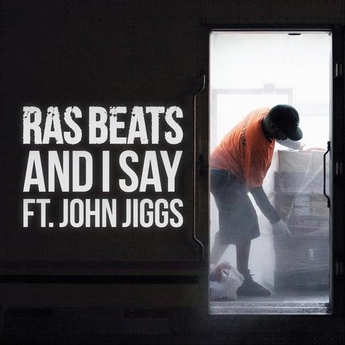 And I Say (feat. John Jiggs) by Ras Beats