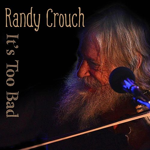It's Too Bad by Randy Crouch