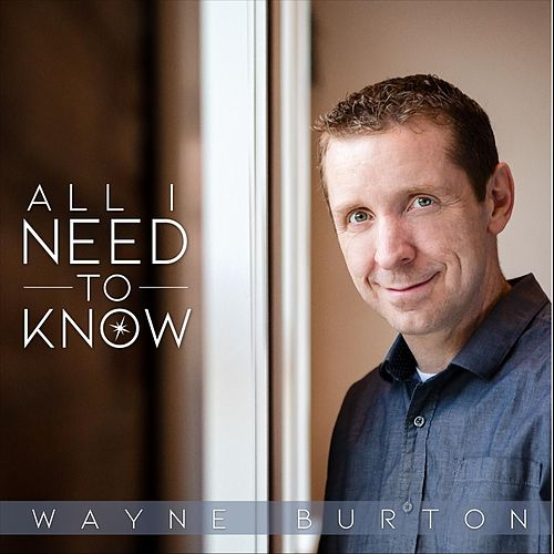 All I Need to Know by Wayne Burton