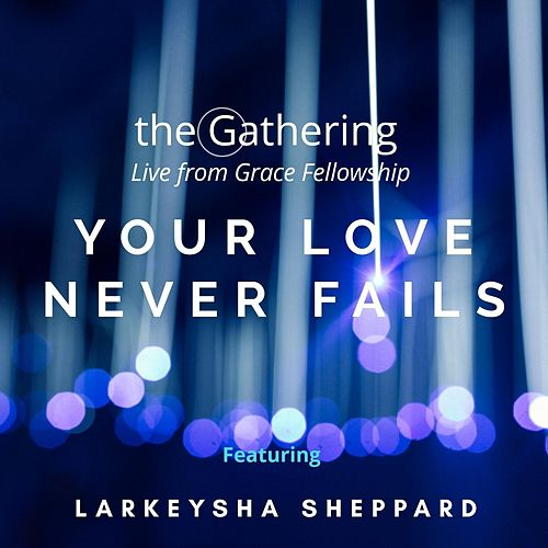 Your Love Never Fails (Live) [feat. Larkeysha Sheppard] by The Gathering