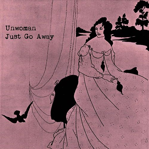 Just Go Away de Unwoman