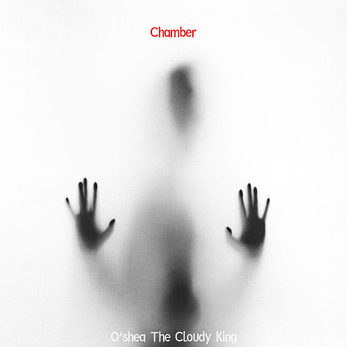 Chamber by O'shea The Cloudy King