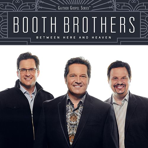 Between Here and Heaven by The Booth Brothers