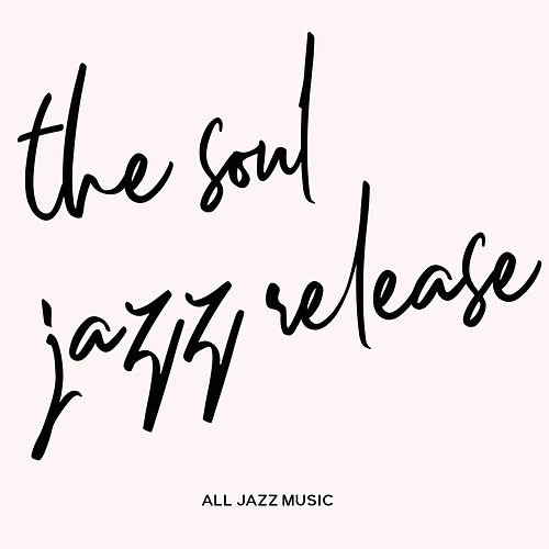 The Soul Jazz Release (All Jazz Music) by Various Artists