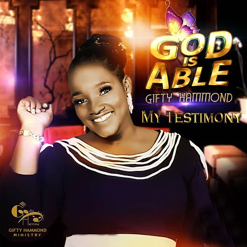 My Testimony (God is Able) by Gifty Hammond