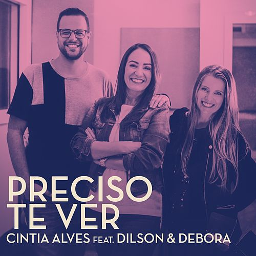 Preciso Te Ver by Cintia Alves