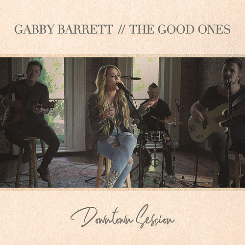 The Good Ones (Downtown Session) by Gabby Barrett