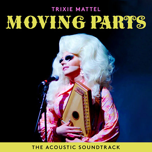 Trixie Mattel: Moving Parts (The Acoustic Soundtrack) de Trixie Mattel