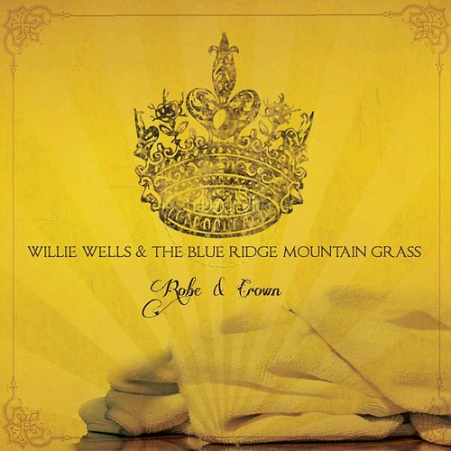 Robe & Crown de Willie Wells and the Blue Ridge Mountain Grass