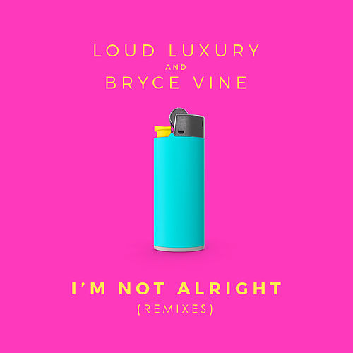 I'm Not Alright (Remixes) by Loud Luxury