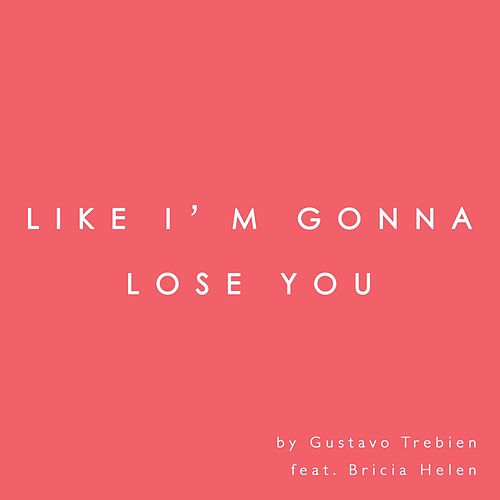 Like I'm Gonna Lose You (feat. Bricia Helen) de Gustavo Trebien
