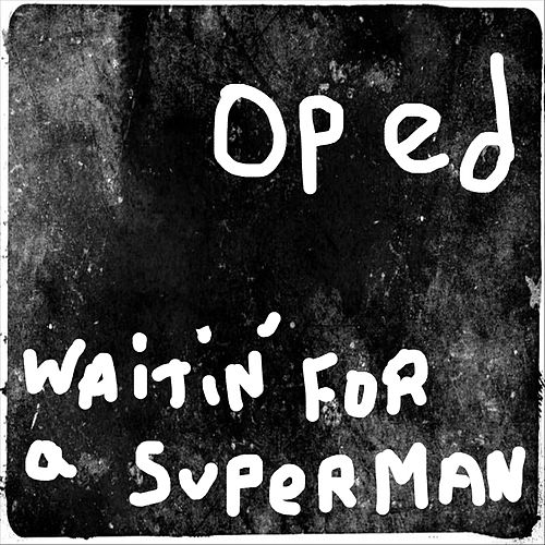 Waitin' for a Superman de Oped