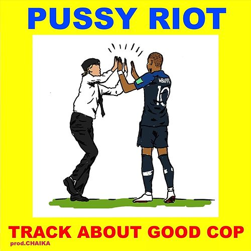 Track About Good Cop by Pussy Riot